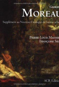 Gustave Moreau : Supplément au Nouveau Catalogue de l'oeuvre achevé