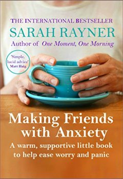 Livres Couvertures de Making Friends with Anxiety: A warm, supportive little book to ease worry and panic - 2018 edition (English Edition)