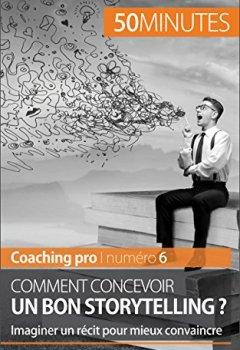Livres Couvertures de Comment concevoir un bon storytelling ?: Imaginer un récit pour mieux convaincre (Coaching pro t. 6)