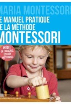 Livres Couvertures de Le manuel pratique de la méthode Montessori: Inédit en français, édition historique