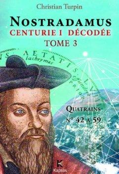 Livres Couvertures de NOSTRADAMUS, CENTURIE I  DECODEE  T3 : Quatrains n° 42 à 59