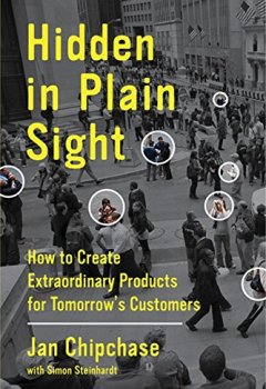 Livres Couvertures de Hidden in Plain Sight: How to Create Extraordinary Products for Tomorrow's Customers