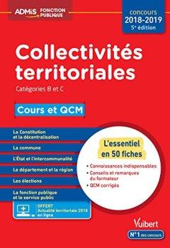Livres Couvertures de Collectivités territoriales - Cours et QCM - Catégories B et C - L'essentiel en 50 fiches - Concours 2018-2019 - À jour de la réforme