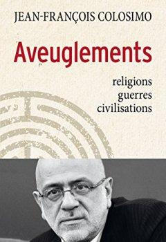 Livres Couvertures de Aveuglements : Religions, guerres, civilisations