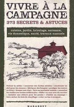 Vivre à La Campagne 373 Secrets & Astuces