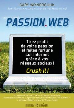 Livres Couvertures de Passion.Web : Tirez profit de votre passion et faites fortune sur internet grâce à vos réseaux sociaux !