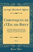 Chroniques de l'Oeil-De-Boeuf, Vol. 1: Des Petits Appartements de la Cour Et Des Salons de Paris Sous Louis XIV, La Régence, Louis XV, Et Louis XVI (Classic Reprint)