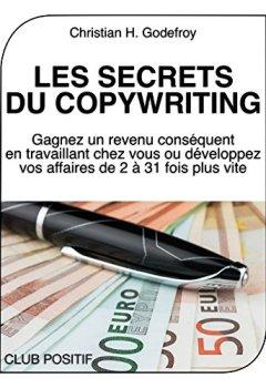 Livres Couvertures de Les secrets du copywriting: Gagnez un revenu conséquent en travaillant chez vous ou développez vos affaires de 2 à 31 fois plus vite