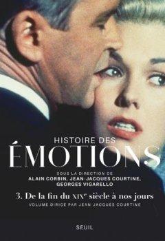 Livres Couvertures de Histoire des émotions volume 3 - De la fin du XIXe siècle à nos jours