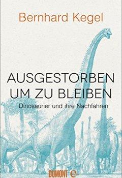 Buchdeckel von Ausgestorben, um zu bleiben: Dinosaurier und ihre Nachfahren