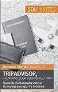 TripAdvisor : « Plan and book your perfect trip »: Quand la révolution du secteur du voyage passe par l'e-tourisme (Business Stories t. 2)