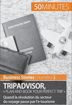 Livres Couvertures de TripAdvisor : « Plan and book your perfect trip »: Quand la révolution du secteur du voyage passe par l'e-tourisme (Business Stories t. 2)
