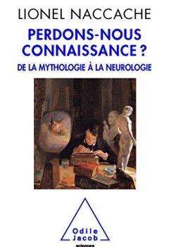 Livres Couvertures de Perdons-nous connaissance ?: De la mythologie à la neurologie