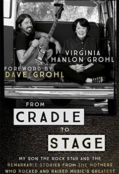 Livres Couvertures de From Cradle to Stage: Stories from the Mothers Who Rocked and Raised Rock Stars