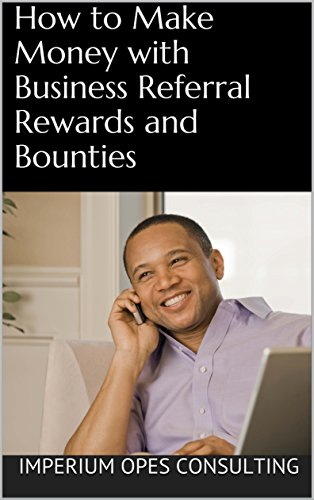 How to Make Money with Business Referral Rewards and Bounties