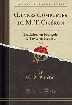 Livres Couvertures de Oeuvres Complètes de M. T. Cicéron, Vol. 3: Traduites En Français, Le Texte En Regard (Classic Reprint)