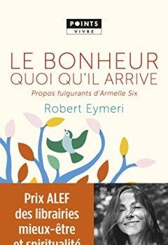 Livres Couvertures de Le Bonheur quoi qu'il arrive - Propos fulgurants d'Armelle Six