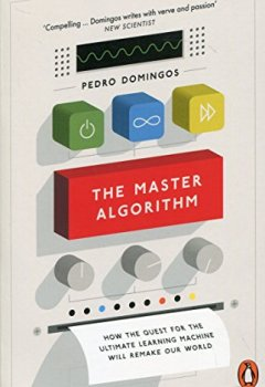 Livres Couvertures de The Master Algorithm: How the Quest for the Ultimate Learning Machine Will Remake Our World