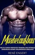 Buchdeckel von Muskelaufbau - Wie du durch perfektes Training und optimale Ernährung deinen Traumkörper erreichst (Muskeln aufbauen, Bodybuilding, Muskelwachstum, Fitness, Topform, Trainingsplan, Muskeltraining)