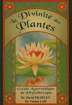 Livres Couvertures de La Divinité des plantes : Guide Ayurvédique de phytothérapie