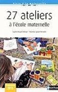 27 Ateliers à l'école maternelle - Cycle 1