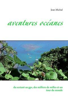 Livres Couvertures de Aventures Océanes: du sextant au gps, des milliers de milles et un tour du monde
