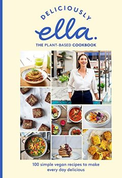 Livres Couvertures de Deliciously Ella The Plant-Based Cookbook: 100 simple vegan recipes to make every day delicious