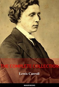 Livres Couvertures de Lewis Carroll: The Complete Novels (The Greatest Writers of All Time) (English Edition)