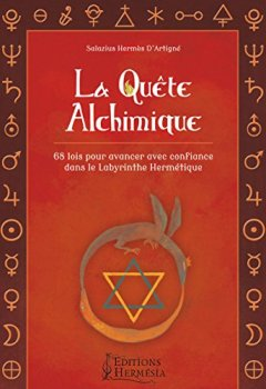Livres Couvertures de La quête alchimique: 68 lois pour avancer avec confiance dans le labyrinthe hermétique.