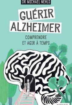 Livres Couvertures de Guérir Alzheimer : Comprendre et agir à temps