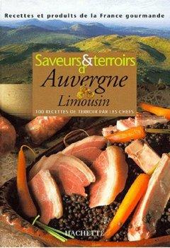 Livres Couvertures de SAVEURS ET TERROIRS D'AUVERGNE LIMOUSIN. 100 recettes de terroir par les chefs