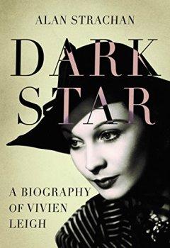 Livres Couvertures de Dark Star: A Biography of Vivien Leigh