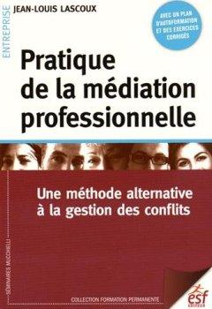 Livres Couvertures de Pratique de la médiation professionnelle : Une méthode alternative à la gestion des conflits