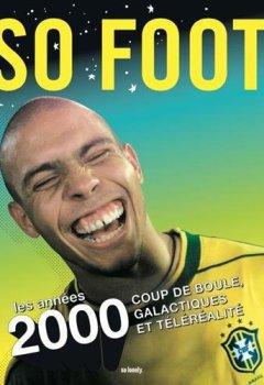 Livres Couvertures de So foot : Les années 2000. Coup de boule, galactiques et téléréalité