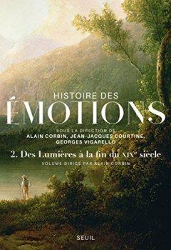Livres Couvertures de Histoire des émotions, vol. 2. Des Lumières à la fin du XIXe siècle