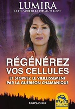 Livres Couvertures de Régénérez Vos Cellules: et stoppez le vieilliessement par la guérison chamanique
