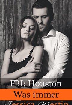 Buchdeckel von Was immer (FBI: Houston 5)
