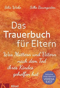 Buchdeckel von Das Trauerbuch für Eltern: Was Müttern und Vätern nach dem Tod ihres Kindes geholfen hat. Mit einem Interview mit Verena Kast.
