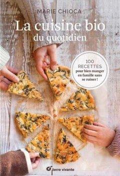 Livres Couvertures de La cuisine bio du quotidien : 100 recettes pour manger en famille sans se ruiner !