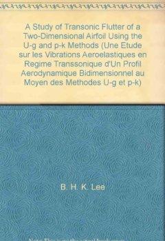 Livres Couvertures de A Study of Transonic Flutter of a Two-Dimensional Airfoil Using the U-g and p-k Methods (Une Etude sur les Vibrations Aeroelastiques en Regime Transsonique d'Un Profil Aerodynamique Bidimensionnel au Moyen des Methodes U-g et p-k)