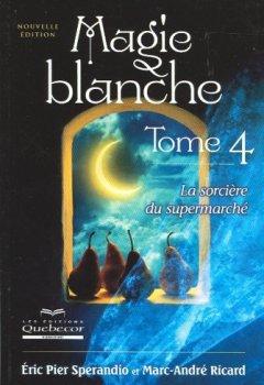 Livres Couvertures de Magie blanche : Tome 4, La sorcière du supermarché