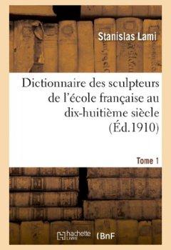 Livres Couvertures de Dictionnaire des sculpteurs de l'école française au dix-huitième siècle. Tome 1