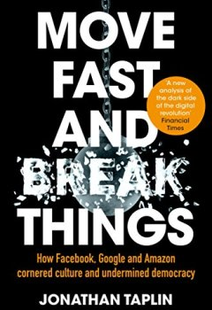Livres Couvertures de Move Fast And Break Things : How Facebook, Google And Amazon Have Cornered Culture and Undermined Democracy
