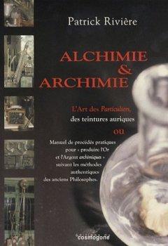 Livres Couvertures de Alchimie & archimie : L'art des Particuliers, des teintures aurique ou Manuel de procédés pratiques pour