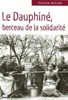Livres Couvertures de Le Dauphiné berceau de la solidarité