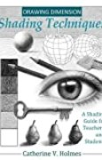 Drawing Dimension - Shading Techniques: A Shading Guide for Teachers and Students