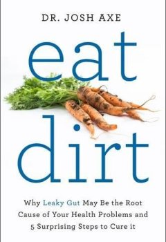 Livres Couvertures de Eat Dirt: Why Leaky Gut May be the Root Cause of Your Health Problems and 5 Surprising Steps to Cure it