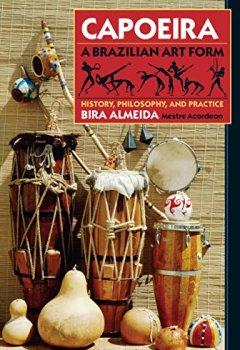 Buchdeckel von Capoeira: A Brazilian Art Form: History, Philosophy, and Practice: History, Philosophy, Practice