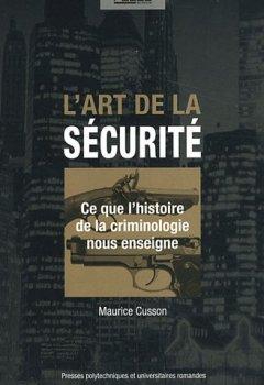 Livres Couvertures de L'art de la sécurité: Ce que l'histoire de la criminologie nous enseigne.