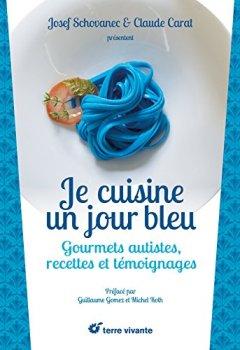 Livres Couvertures de Je cuisine un jour bleu : Gourmets autistes, recettes et témoignages